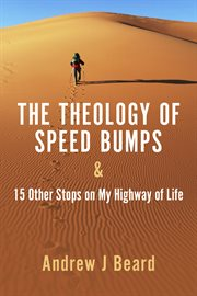The Theology of Speed Bumps & 15 Other Stops on My Highway of Life