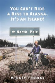 """""""You Can't Ride A Bike to Alaska"""