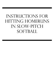 Instructions for Hitting Homeruns in Slow-pitch Softball