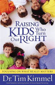 Raising kids who turn out right cover image
