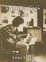 Ophelia Gig's Tale