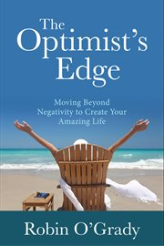 The optimist's edge: moving beyond negativity to create your amazing life cover image