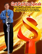 Get paid to speak. How I Went From a Poor Utah Teacher to a Rich Speaker in Just 6 Months! cover image