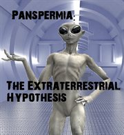Panspermia: the Extraterrestrial Hypothesis
