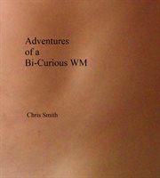 Adventures of A Bi-curious Wm