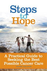 Steps to hope. A Practical Guide to Seeking the Best Possible Cancer Care cover image