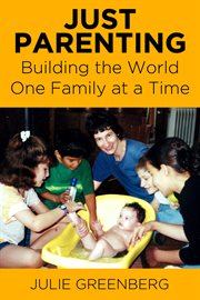 Just parenting: building the world one family at a time cover image