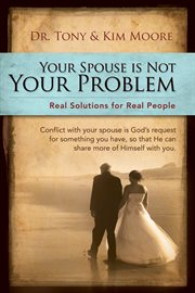 Your Spouse Is Not your Problem!