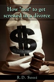 "How ""not"" to Get Screwed in A Divorce"