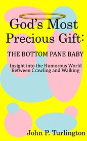 God's Most Precious Gift: the Bottom Pane Baby