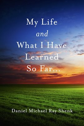 Cover image for My Life and What I Have Learned So Far...