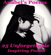 Anabel's Poems 25 Unforgettable Inspiring Poems