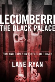 Lecumberri the black palace. Fun and Games in a Mexican Prison cover image