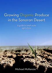 Growing Organic Produce in the Sonoran Desert