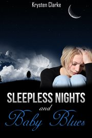 Sleepless nights and baby blues. A Story of Post-natal Depression, Betrayal and Triumph over Adversity cover image