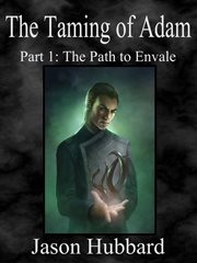 The taming of Adam: a novel. Part 1, The path to Envale cover image