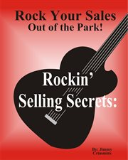 Rockin' selling secrets. Rock Your Sales Out of the Park! cover image