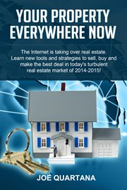 Your property, everywhere, now!. The Internet is Taking Over Real Estate. Learn the New Tools and Strategies to Sell, Buy and Make th cover image