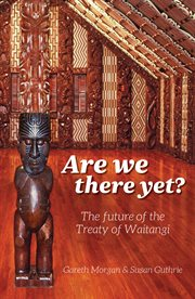 Are we there yet?: the future of the Treaty of Waitangi cover image