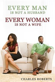 Every Man Is Not A Husband - Every Woman Is Not A Wife