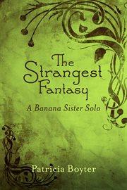 The Strangest Fantasy