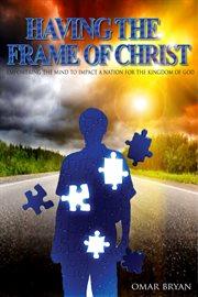 Having the Frame of Christ