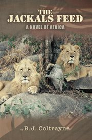 The jackals feed: a novel of Africa cover image