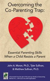 Overcoming the co-parenting trap: essential parenting skills when a child resists a parent cover image