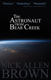 The astronaut from Bear Creek: a novel cover image