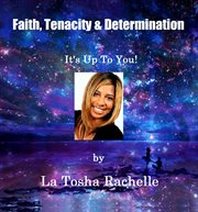 Faith, Tenacity, & Determination