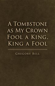 A Tombstone as My Crown Fool A King, King A Fool