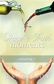 Grace & Truth Moments: Volume 1