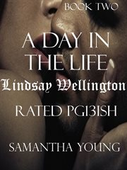 A Day in the Life / Lindsay Wellington / Rated Pg13ish