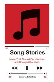 Song stories. Music That Shaped Our Identities and Changed Our Lives cover image