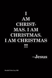 I Am Christmas. I Am Christmas. I Am Christmas!