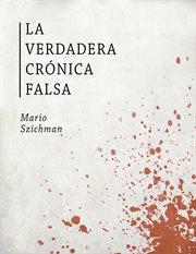 La verdadera crónica falsa cover image