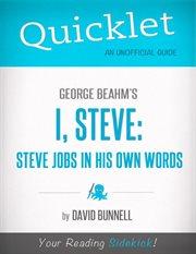 George Beahm's I, Steve: Steve Jobs in His Own Words