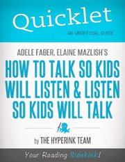 Quicklet on Adele Faber and Elaine Mazlish's How to Talk So Kids Will Listen and Listen So Kids Will Talk
