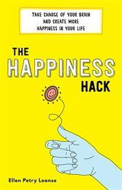 The Happiness Hack : How to Take Charge of Your Brain and Program More Happiness into Your Life cover image