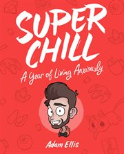 Super chill : a year of living anxiously cover image