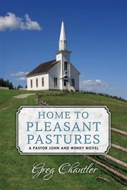 Home to pleasant pastures. A Pastor John and Wendy Novel cover image