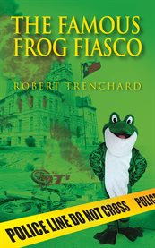 The famous frog fiasco : a novel cover image