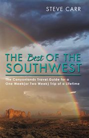 The best of the Southwest : the Grand circle : travel guide for a one-week (or two-week) trip of a lifetime cover image