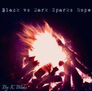 Black Vs Dark Sparks Hope