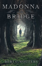 Madonna on the bridge. A Historical Novel of Courage  By a Circassian Family in World War II cover image