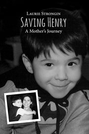 Saving Henry : a mother's journey cover image