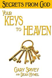 Your keys to heaven : unlocking the gates to personal and spiritual enlightenment cover image