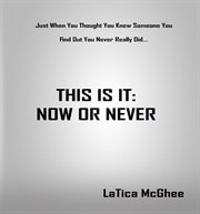 This is it: now or never cover image