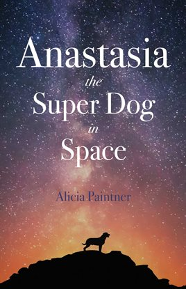 Anastasia the Super Dog in Space