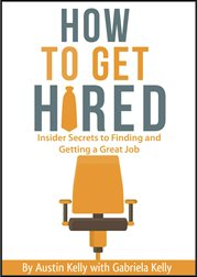 How to get hired : insider secrets to finding and getting a great job cover image